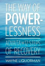 Way of Powerlessness - Advaita and the 12 Steps of Recovery
