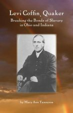 Levi Coffin, Quaker: Breaking the Bonds of Slavery in Ohio and Indiana