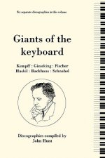Giants of the Keyboard, 6 Discographies Wilhelm Kempff, Walter Gieseking, Edwin Fischer, Clara Haskil, Wilhelm Backhaus, Artur Schnabel
