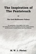 Inspiration of the Pentateuch, or, the Graf-Wellhausen Fallacy