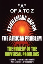 Esien Emana Akpan the African Problems - the Universal Problems and the Remedy