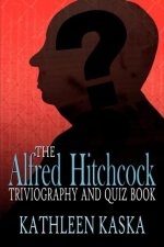 Alfred Hitchcock Triviography and Quiz Book