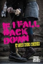 If I Fall Back Down. A Punk Rock Memoir