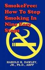 Smokefree--How to Stop Smoking in Nine Easy Steps