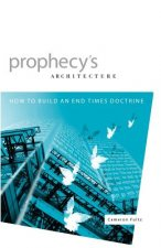 Prophecy's Architecture: How to Build an End-Times Doctrine