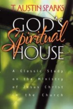 God's Spiritual House: A Classic Study on the Ministry of Jesus Christ in the Church (Rev)