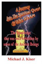 Journey into the Spiritual Quest of Who We Are - Book 3 - The Knowledge That Was Once Forbidden by Some of the Ancient Beings