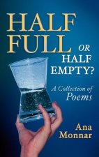 Half Full, or Half Empty? a Collection of Poems