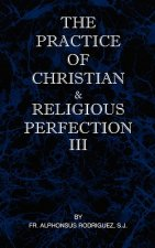 Practice of Christian and Religious Perfection Vol III