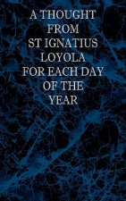 Thought from St Ignatius Loyola for Each Day of the Year