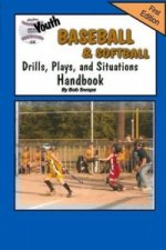 Youth Baseball & Softball Drills, Plays, and Situations Handbook
