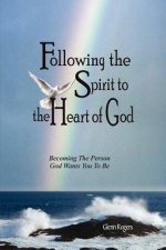 Following The Spirit To The Heart Of God