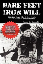 Bare Feet, Iron Will Stories from the Other Side of Vietnam's Battlefields
