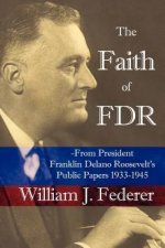 Faith of FDR -From President Franklin D. Roosevelt's Public Papers 1933-1945