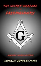 Secret Warfare of Freemasonry Against Church and State