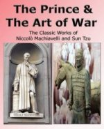 Prince & The Art of War - The Classic Works of Niccolo Machiavelli and Sun Tzu