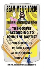 Gospel According to John the Baptist the Hidden Life of Jesus and John as Seen Through John's Eyes