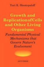 Growth and Replication of Cells and Other Living Organisms. Physical Mechanisms That Govern Nature's Evolvement