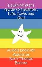 Laughing Star's Guide to Laughter, Life, Love, and God