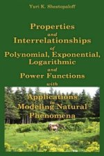 Properties and Interrelationships of Polynomial, Exponential, Logarithmic and Power Functions with Applications to Modeling Natural Phenomena