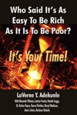 Who Said It's As Easy To Be Rich As It Is To Be Poor? IT's YOUR TIME!