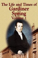 Life and Times of Gardiner Spring - Vol.1