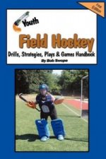Youth Field Hockey Drills, Strategies, Plays and Games Handbook