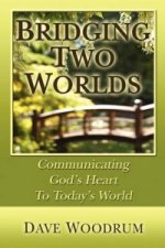 Bridging Two Worlds - Communicating God's Heart to Today's World