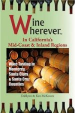 Wine Wherever: In California's Mid-Coast and Inland Regions