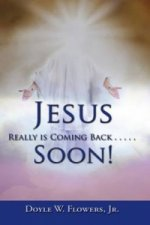 Jesus Really is Coming Back Soon