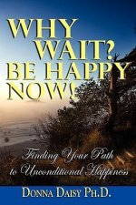 Why Wait? Be Happy Now!