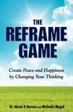 Reframe Game Create Peace and Happiness by Changing Your Thinking