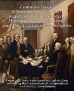 Common Sense, A Summary View of the Rights of British America, Thoughts on Government and the Speeches of Washington