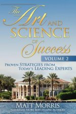 Art and Science of Success Volume 2, Proven Strategies from Today's Leading Experts