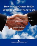 How to Get Others to Do What You Want Them to Do