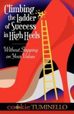Climbing the Ladder of Success in High Heels Without Stepping on Your Values