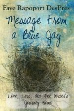 Message from a Blue Jay - Love, Loss, and One Writer's Journey Home