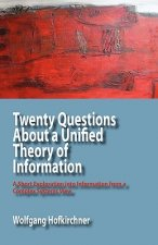 Twenty Questions About a Unified Theory of Information