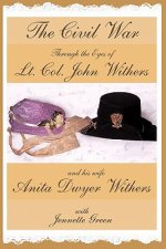 Civil War Through the Eyes of LT Col John Withers and His Wife, Anita Dwyer Withers
