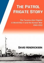 Patrol Frigate Story - The Tacoma-Class Frigates in World War II and the Korean War 1943-1953