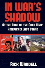 In War's Shadow - At the Edge of the Cold War