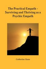 Practical Empath - Surviving and Thriving as a Psychic Empath