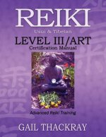Reiki, Usui & Tibetan, Level III/Art Certification Manual, Advanced Reiki Training