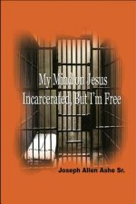 My Mind on Jesus Incarcerated, But I'm Free