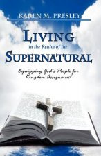 Living in the Realm of the Supernatural, Equipping God's People for Kingdom Business