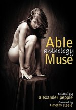 Able Muse Anthology (best of the Poetry, Fiction, Short Stories, Creative Nonfiction, Essays, Interviews, Book Reviews, Poetry Translation, Art & Phot