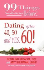 99 Things Women Wish They Knew Before Dating After 40, 50, & Yes, 60!