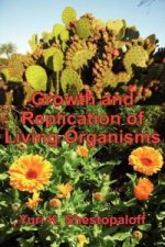 Growth and Replication of Living Organisms. General Law of Growth and Replication and the Unity of Biochemical and Physical Mechanisms. Second Revised