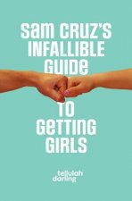 Sam Cruz's Infallible Guide to Getting Girls