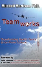 Teamworks--Transforming Health Care's Error-Prone Culture